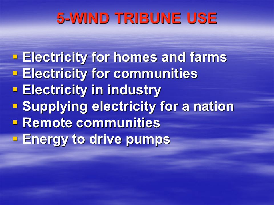 5-WIND TRIBUNE USE Electricity for homes and farms
