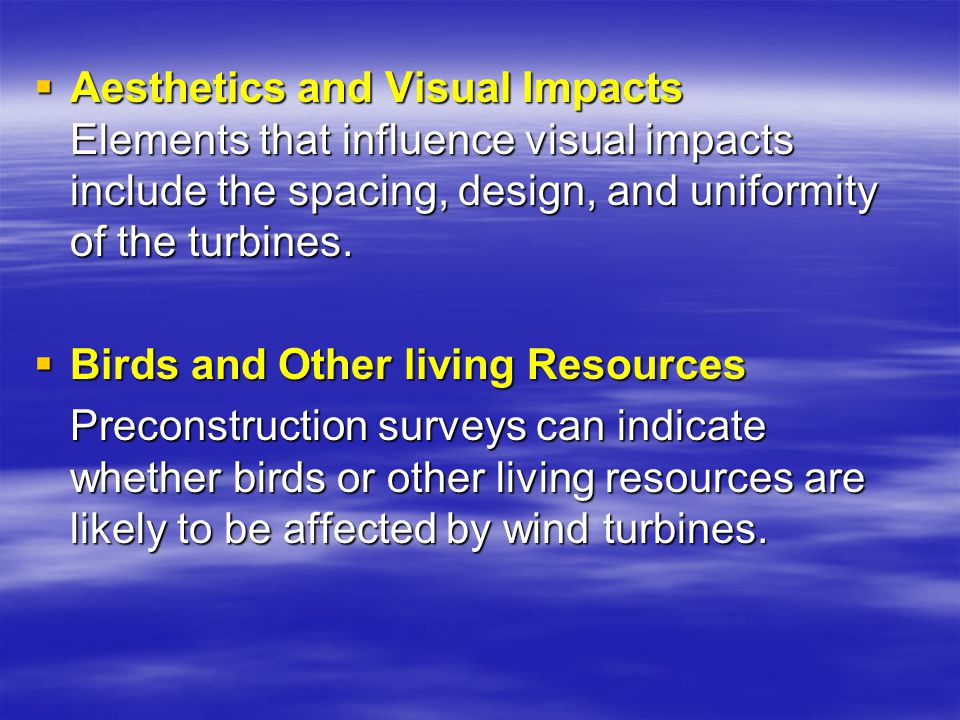 Aesthetics and Visual Impacts Elements that influence visual impacts include the spacing, design, and uniformity of the turbines.