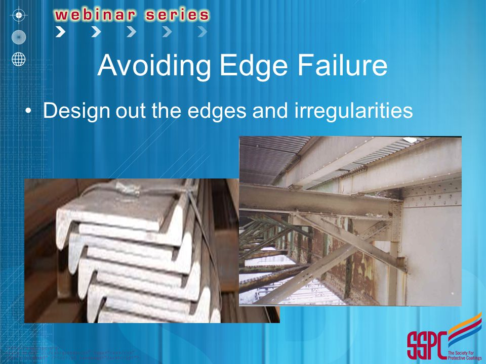 Avoiding Edge Failure Design out the edges and irregularities