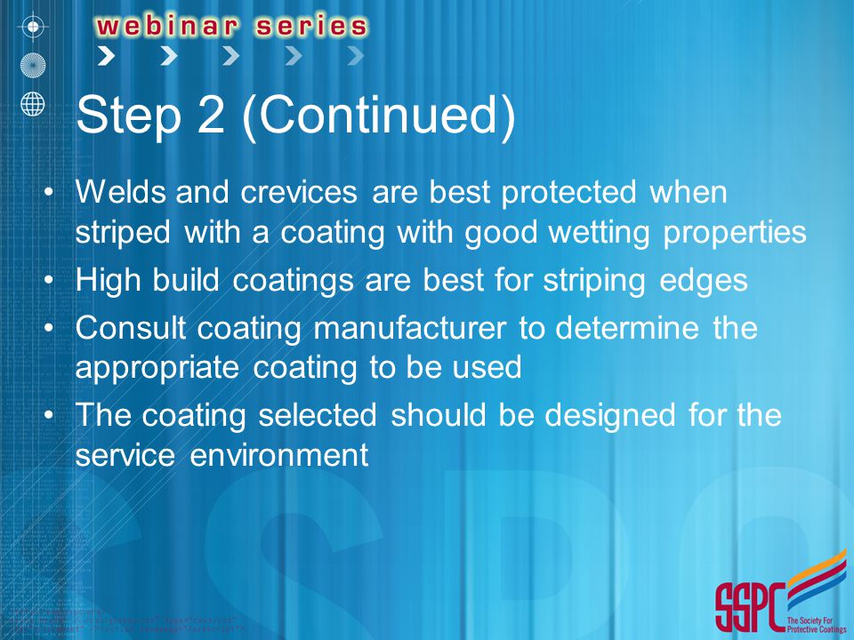 Step 2 (Continued) Welds and crevices are best protected when striped with a coating with good wetting properties.