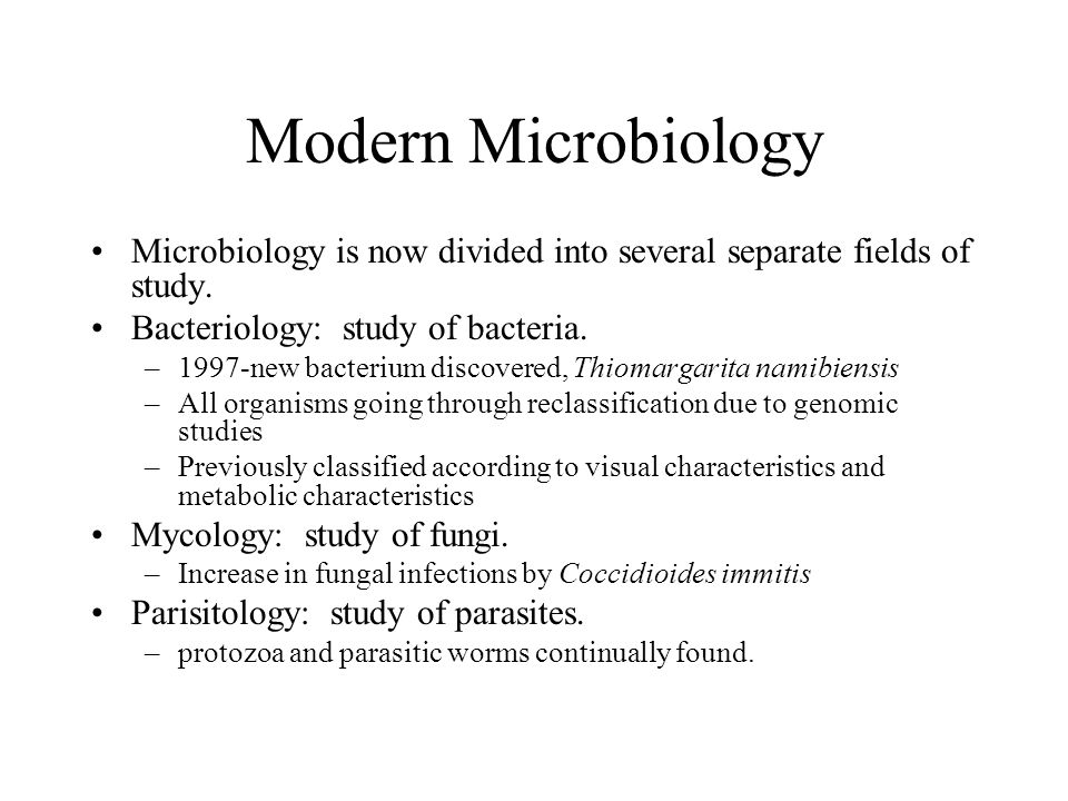 Modern Microbiology Microbiology is now divided into several separate fields of study. Bacteriology: study of bacteria.