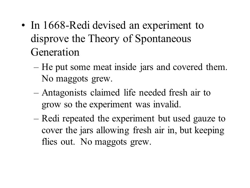 In 1668-Redi devised an experiment to disprove the Theory of Spontaneous Generation