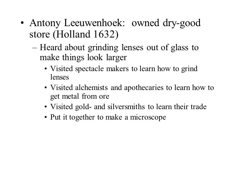 Antony Leeuwenhoek: owned dry-good store (Holland 1632)