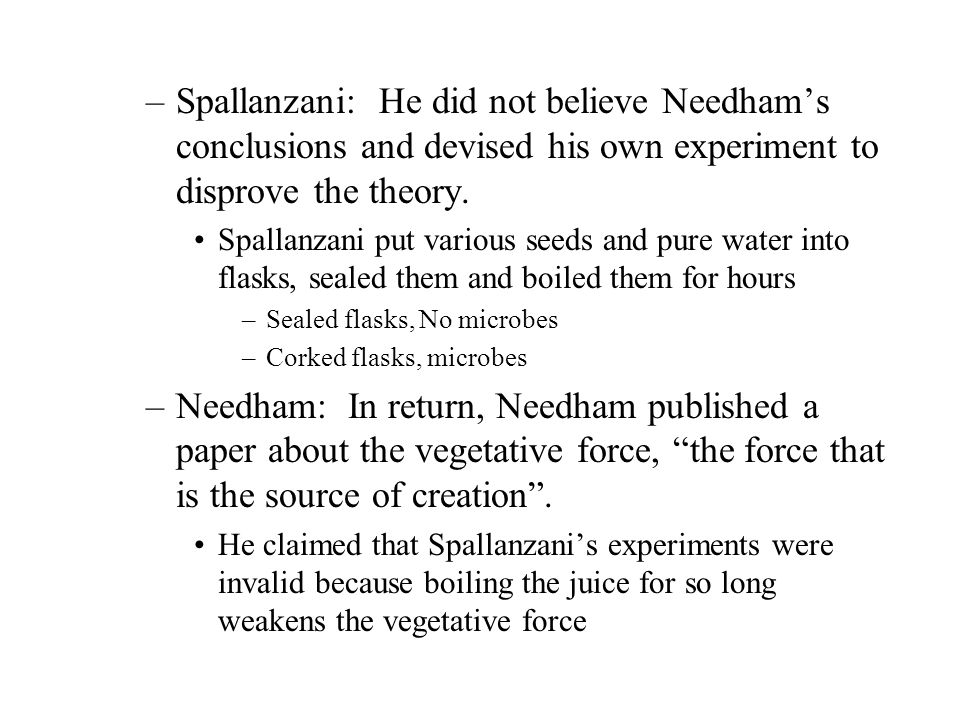 Spallanzani: He did not believe Needham's conclusions and devised his own experiment to disprove the theory.