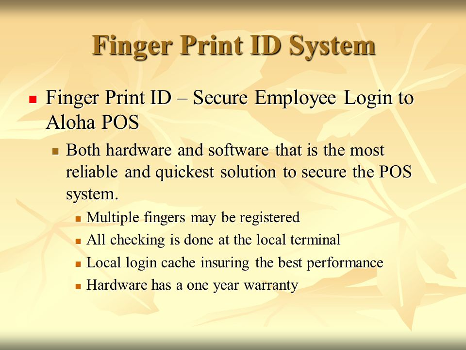 Finger Print ID System Finger Print ID – Secure Employee Login to Aloha POS.