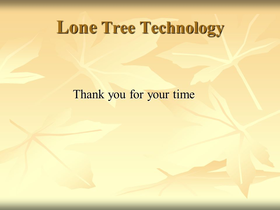 Lone Tree Technology Thank you for your time