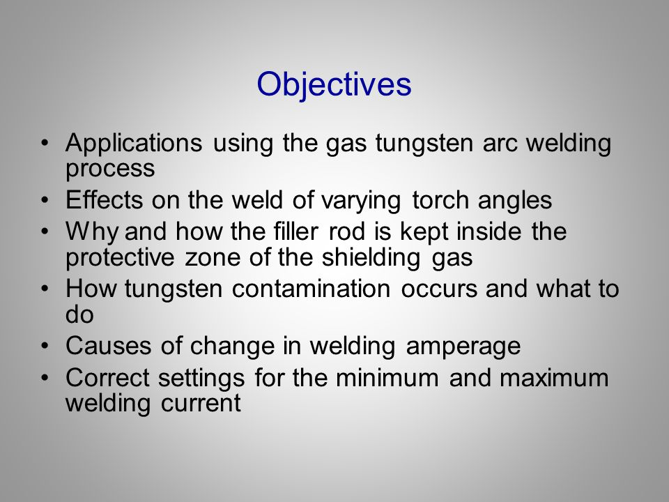 Objectives Applications using the gas tungsten arc welding process