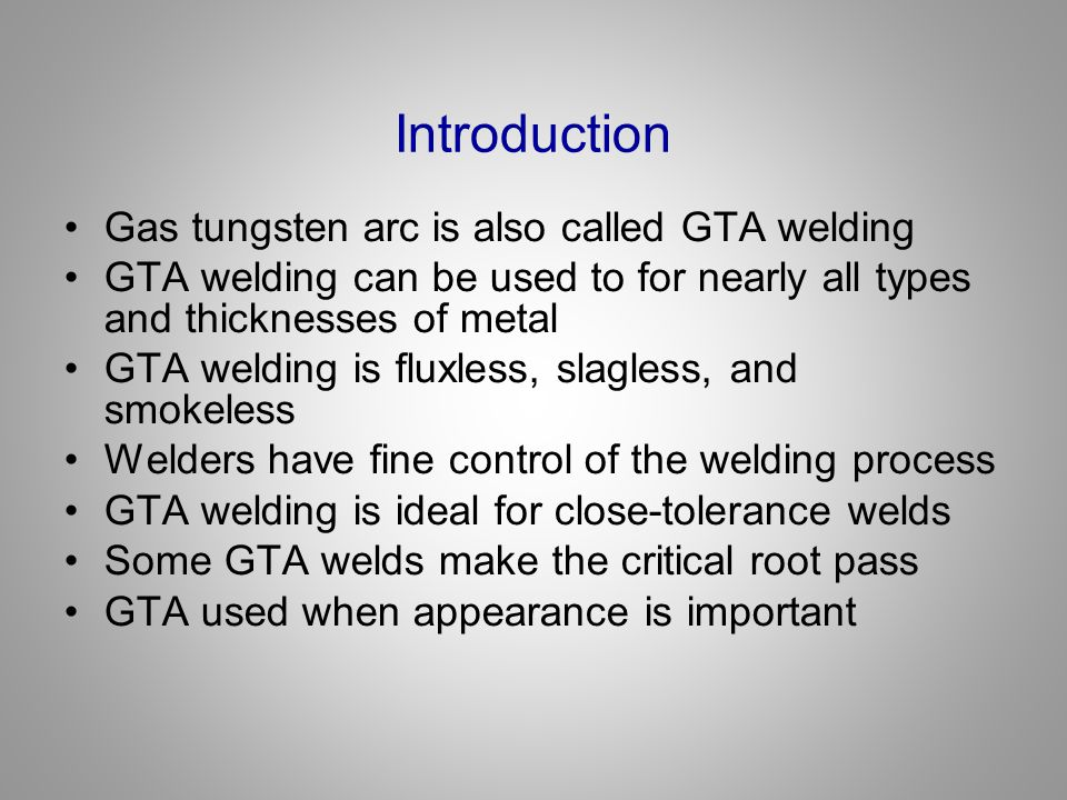 Introduction Gas tungsten arc is also called GTA welding