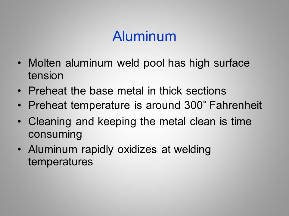Aluminum Molten aluminum weld pool has high surface tension