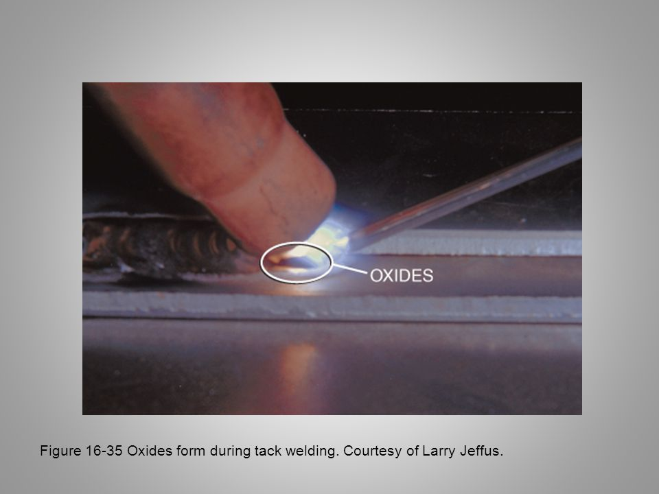 Figure 16-35 Oxides form during tack welding. Courtesy of Larry Jeffus.