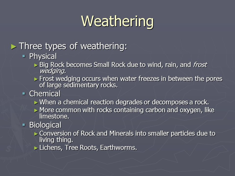 Weathering Three types of weathering: Physical Chemical Biological