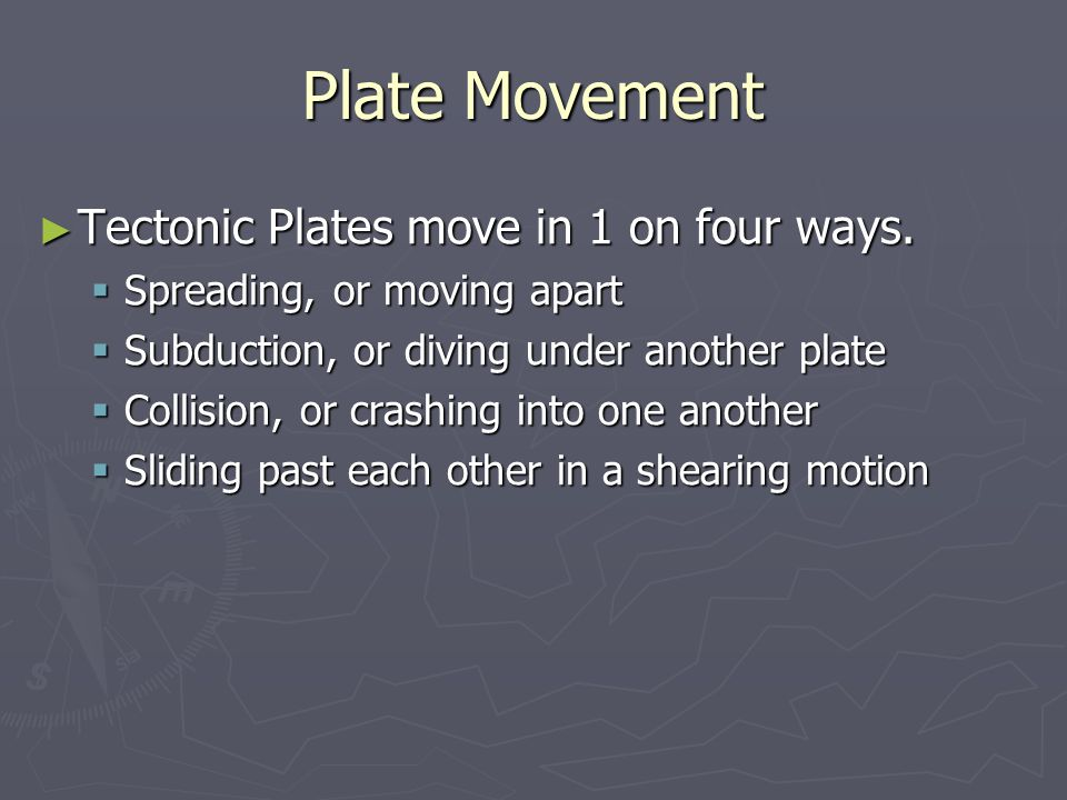 Plate Movement Tectonic Plates move in 1 on four ways.