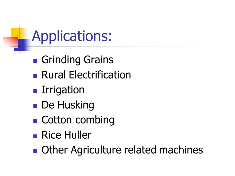 Applications: Grinding Grains Rural Electrification Irrigation