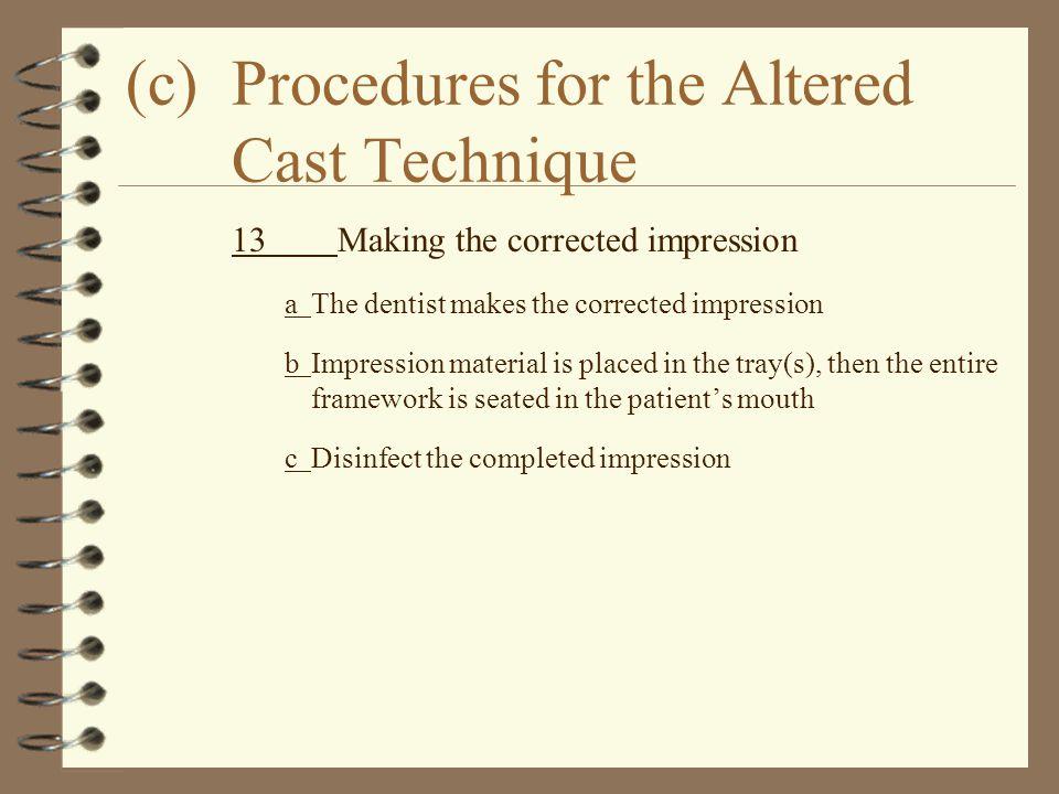 (c) Procedures for the Altered Cast Technique