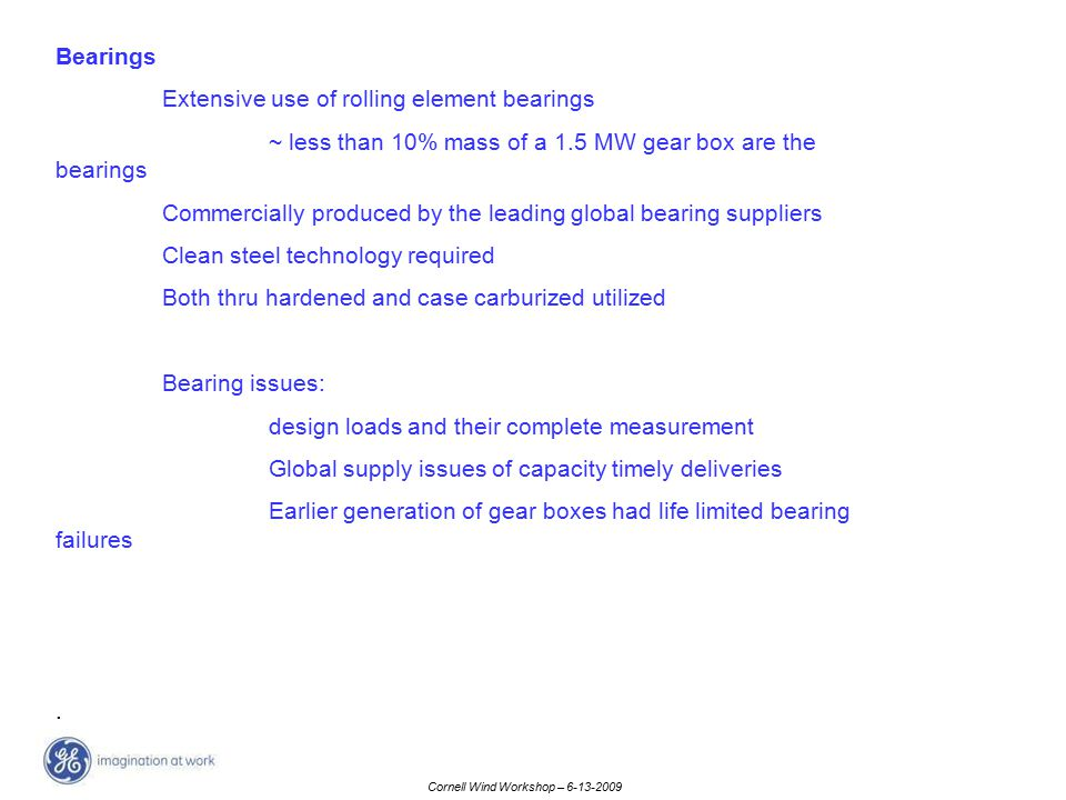 Bearings Extensive use of rolling element bearings. ~ less than 10% mass of a 1.5 MW gear box are the bearings.