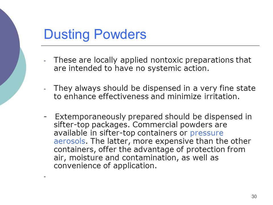 Dusting Powders These are locally applied nontoxic preparations that are intended to have no systemic action.
