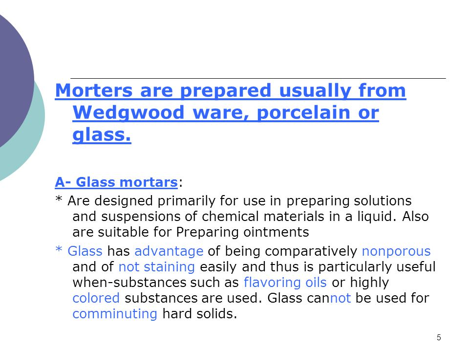Morters are prepared usually from Wedgwood ware, porcelain or glass.