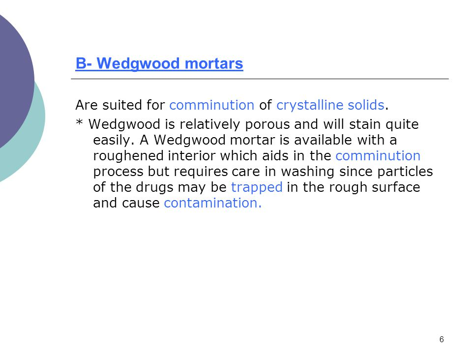 B- Wedgwood mortars Are suited for comminution of crystalline solids.