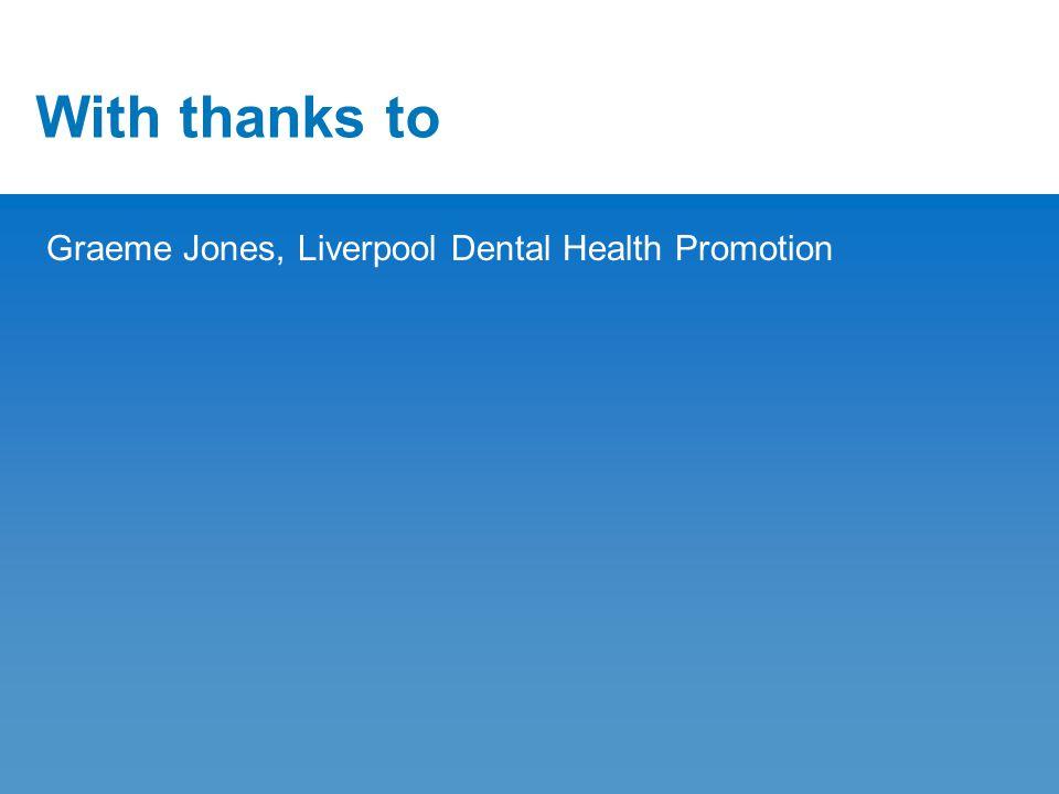 With thanks to Graeme Jones, Liverpool Dental Health Promotion