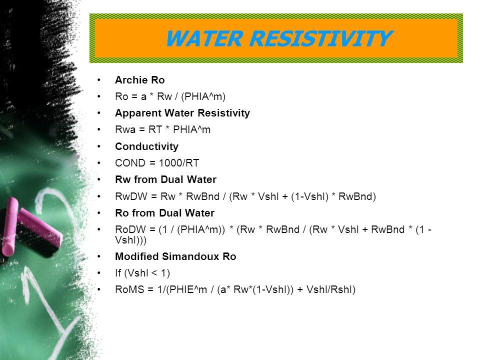 WATER RESISTIVITY Archie Ro Ro = a * Rw / (PHIA^m)