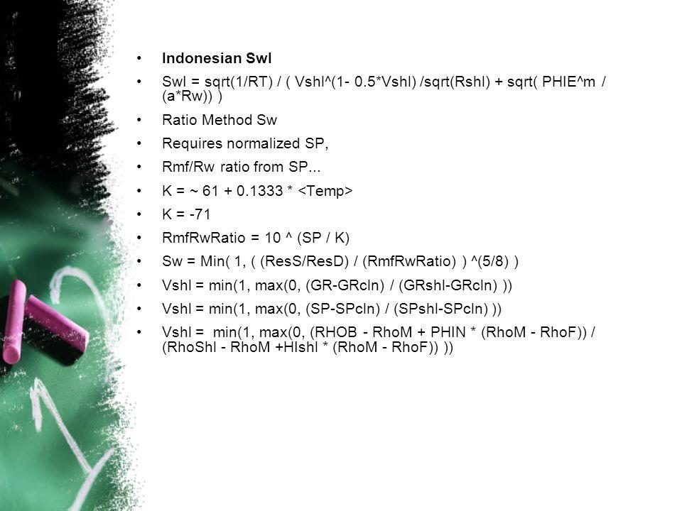 Indonesian SwI SwI = sqrt(1/RT) / ( Vshl^(1- 0.5*Vshl) /sqrt(Rshl) + sqrt( PHIE^m / (a*Rw)) ) Ratio Method Sw.