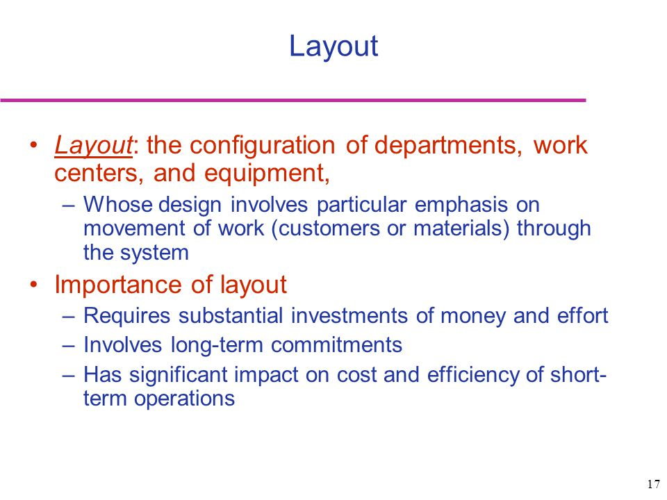 Layout Layout: the configuration of departments, work centers, and equipment,