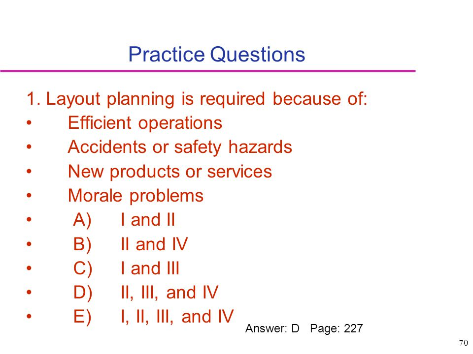 Practice Questions 1. Layout planning is required because of: