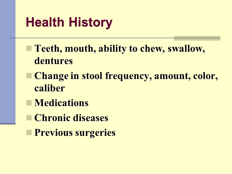 Health History Teeth, mouth, ability to chew, swallow, dentures