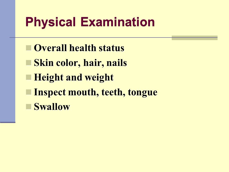 Physical Examination Overall health status Skin color, hair, nails