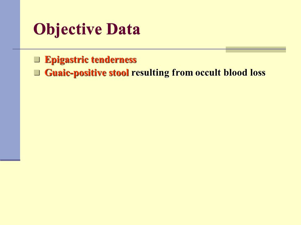 Objective Data Epigastric tenderness