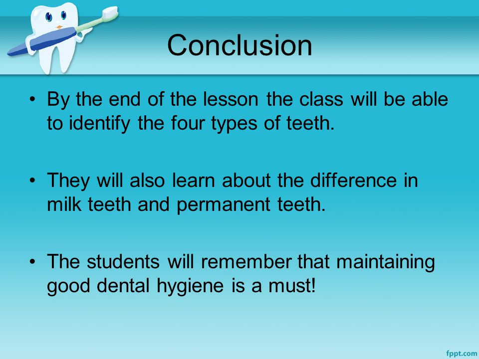 Conclusion By the end of the lesson the class will be able to identify the four types of teeth.