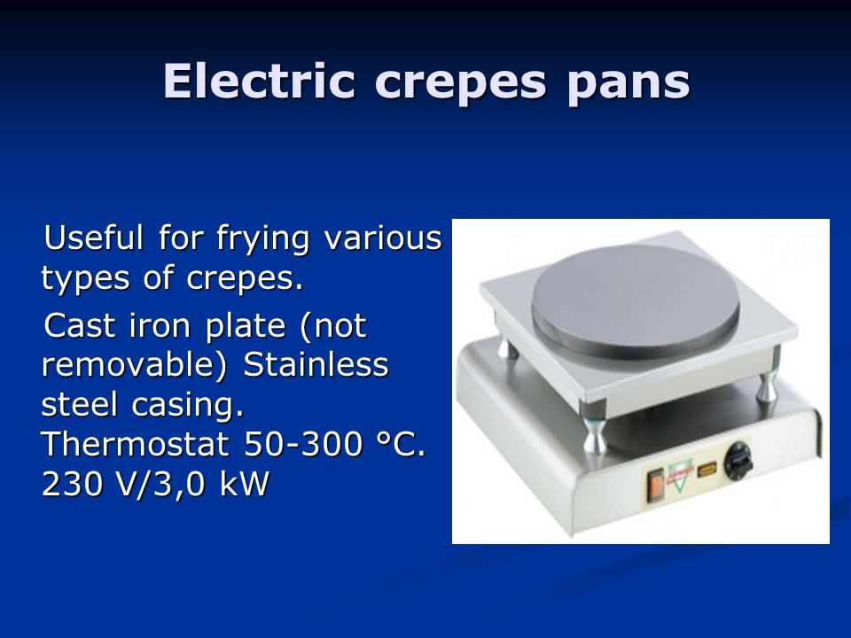 Electric crepes pans Useful for frying various types of crepes.
