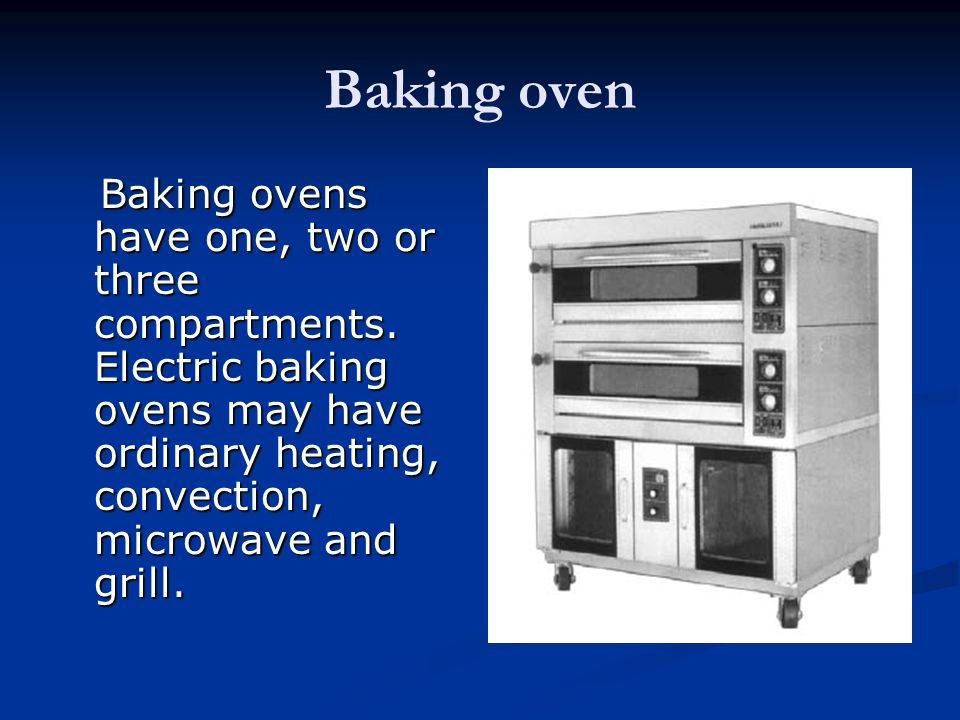 Baking oven Baking ovens have one, two or three compartments.