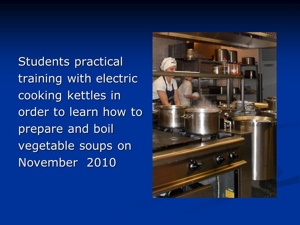 Students practical training with electric. cooking kettles in. order to learn how to. prepare and boil.
