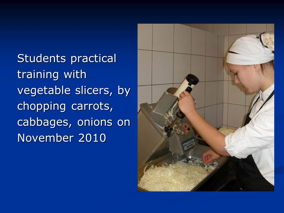 Students practical training with. vegetable slicers, by.