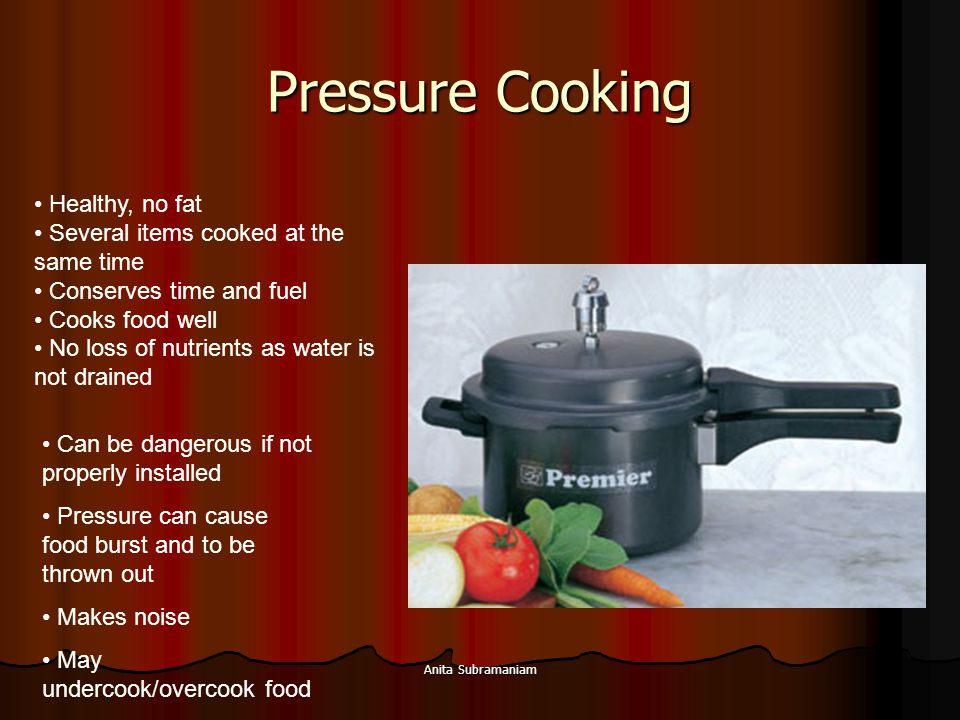 Pressure Cooking Healthy, no fat Several items cooked at the same time