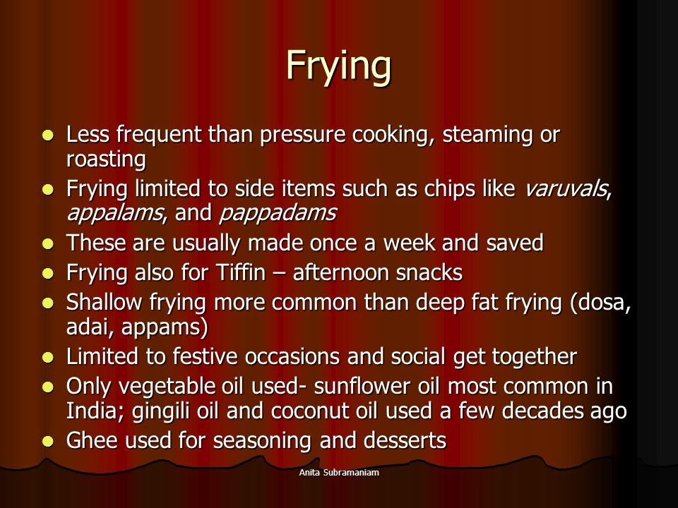 Frying Less frequent than pressure cooking, steaming or roasting