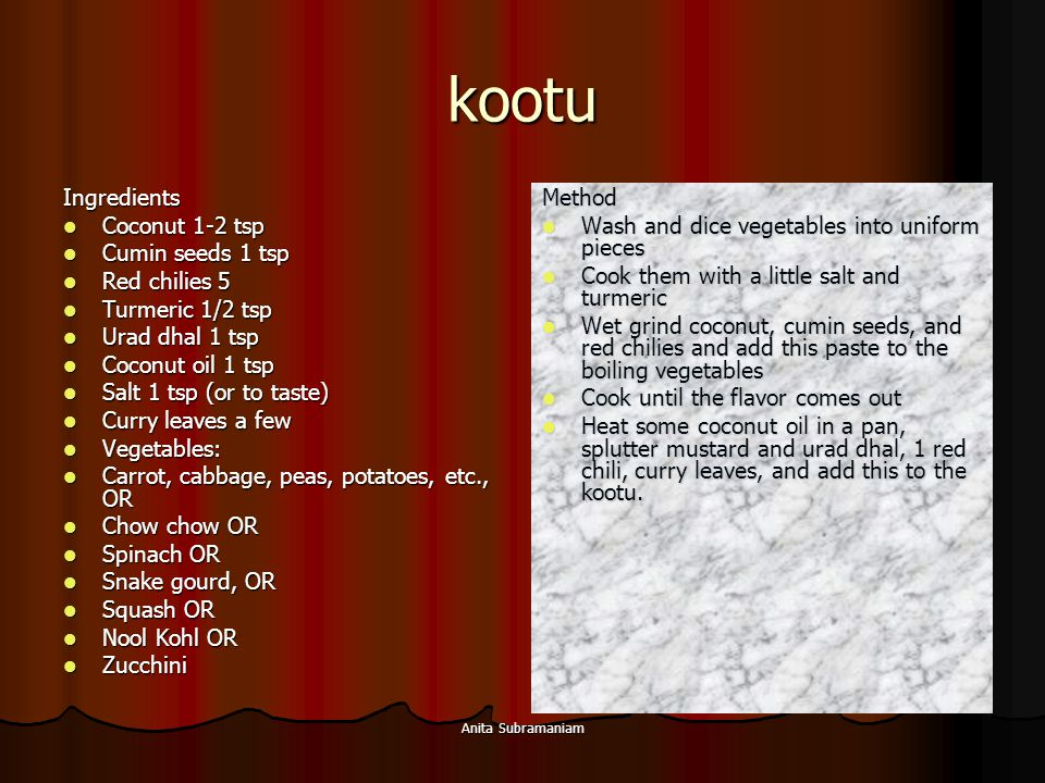 kootu Ingredients Coconut 1-2 tsp Cumin seeds 1 tsp Red chilies 5