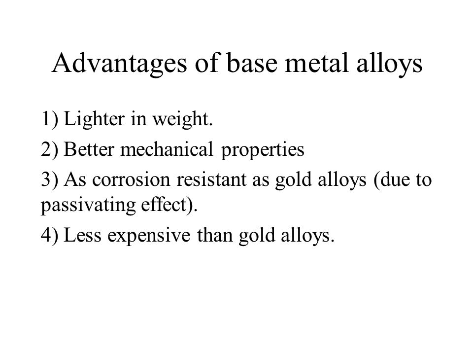 Advantages of base metal alloys