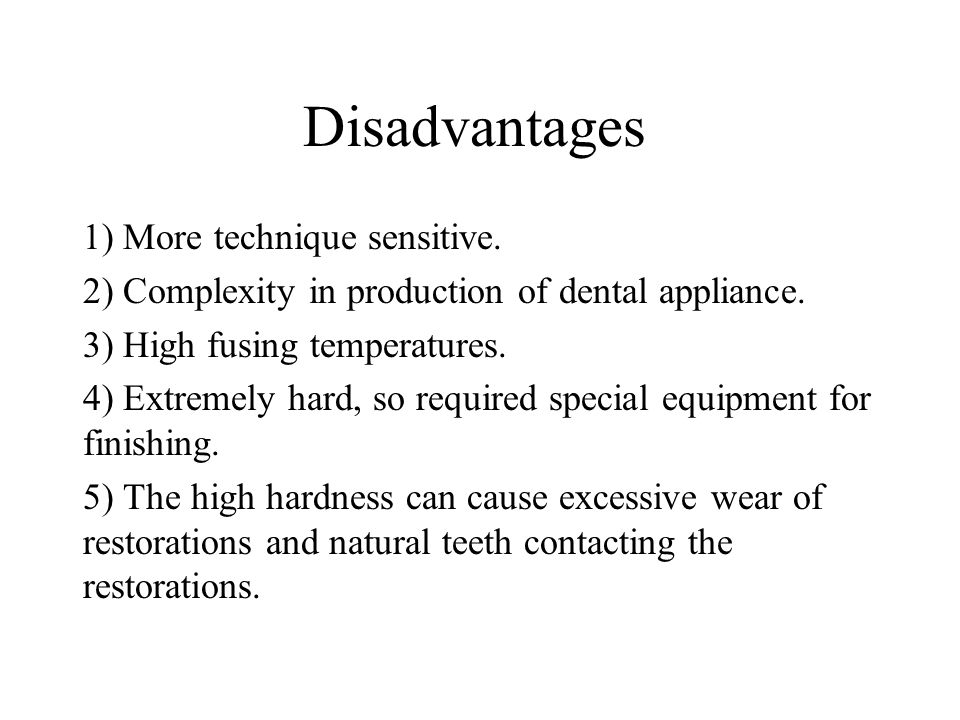 Disadvantages 1) More technique sensitive.
