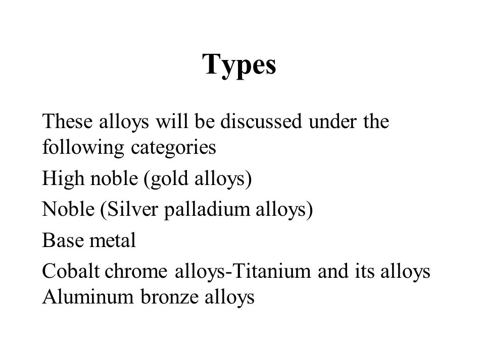 Types These alloys will be discussed under the following categories