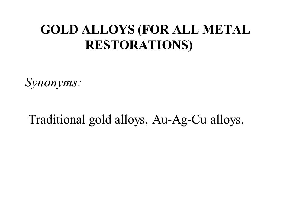 GOLD ALLOYS (FOR ALL METAL RESTORATIONS)