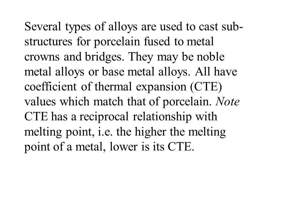Several types of alloys are used to cast sub-structures for porcelain fused to metal crowns and bridges.