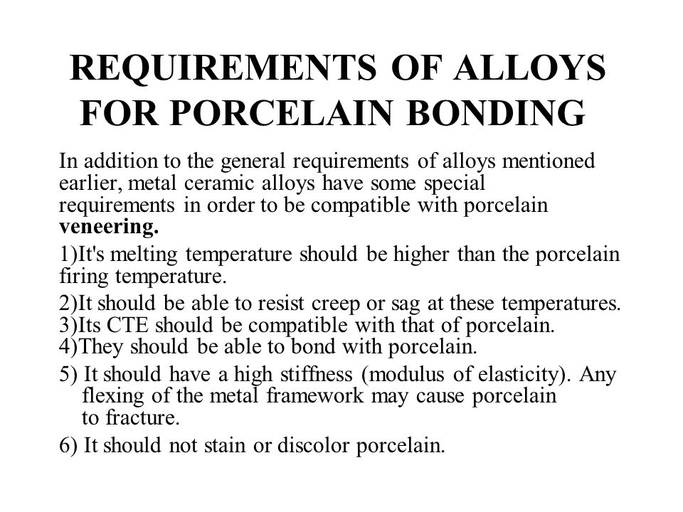REQUIREMENTS OF ALLOYS FOR PORCELAIN BONDING