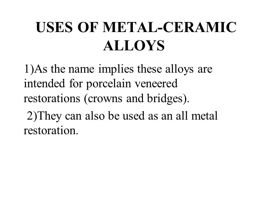 USES OF METAL-CERAMIC ALLOYS