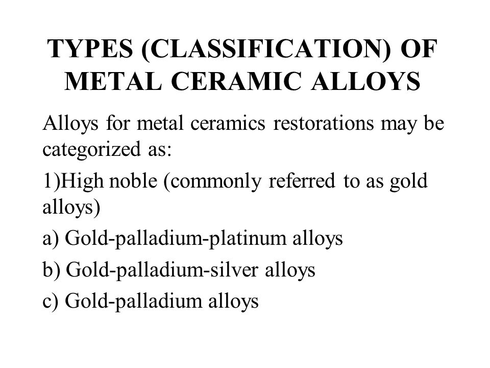 TYPES (CLASSIFICATION) OF METAL CERAMIC ALLOYS