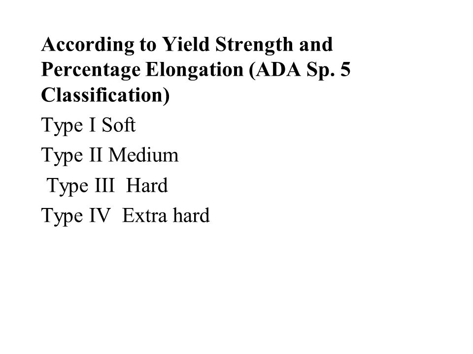 According to Yield Strength and Percentage Elongation (ADA Sp