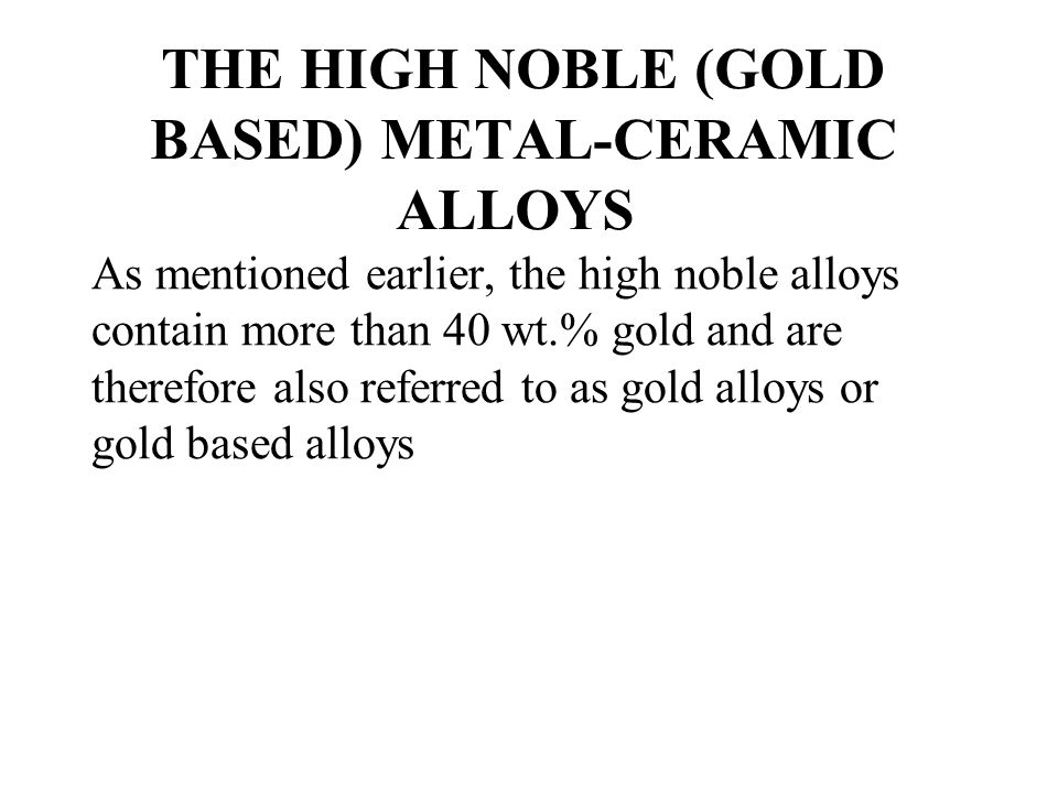 THE HIGH NOBLE (GOLD BASED) METAL-CERAMIC ALLOYS