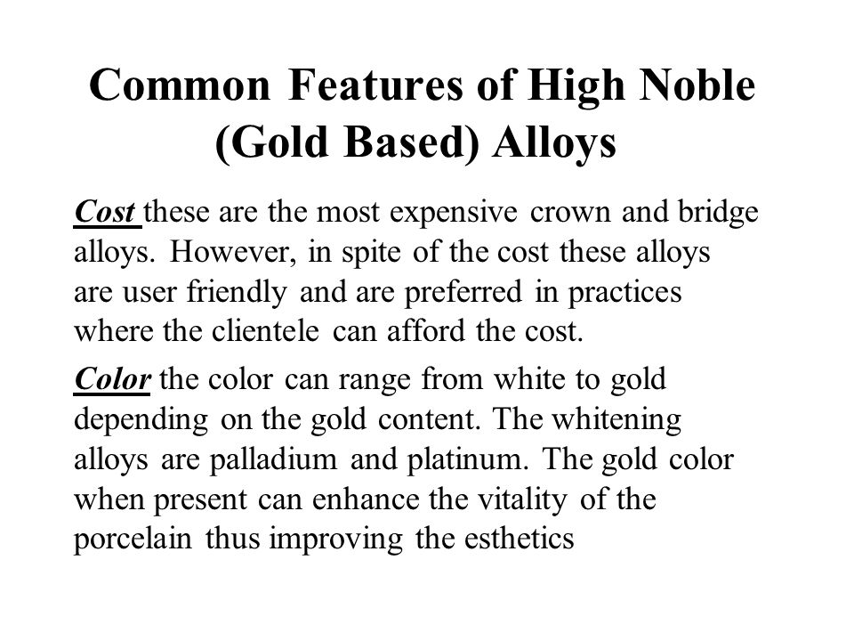 Common Features of High Noble (Gold Based) Alloys