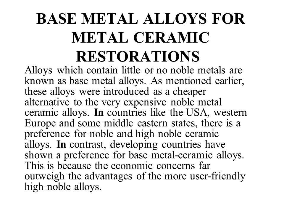 BASE METAL ALLOYS FOR METAL CERAMIC RESTORATIONS